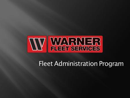 Fleet Administration Program. WHO ARE WE?  ABOUT WFS o Established January 6, 2003 o Created to serve the needs of one customer o Part of the Warner.