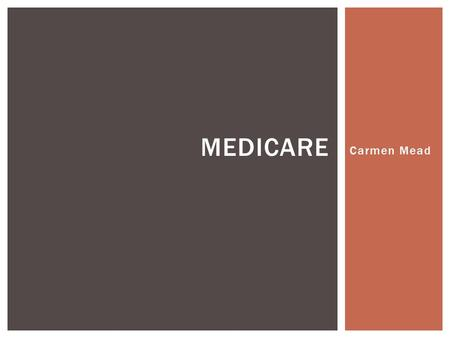 "Carmen Mead MEDICARE.  ""Medicare is a health insurance program for:  People age 65 or older,  People under age 65 with certain disabilities, and "