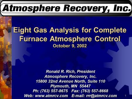 1 Eight Gas Analysis for Complete Furnace Atmosphere Control October 9, 2002 Ronald R. Rich, President Atmosphere Recovery, Inc. 15800 32nd Avenue North,
