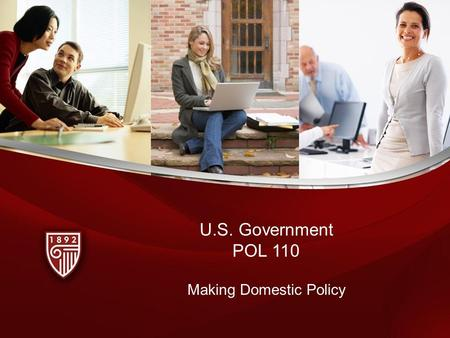Making Domestic Policy U.S. Government POL 110. Topics The government and the economy Social Security and Medicare Policy decisions and how the government.