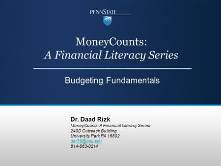 MoneyCounts: A Financial Literacy Series Budgeting Fundamentals Dr. Daad Rizk MoneyCounts: A Financial Literacy Series 240D Outreach Building University.