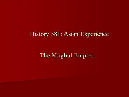 The Mughal Empire History 381: Asian Experience. Islam to 1500.