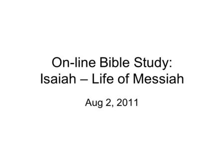 On-line Bible Study: Isaiah – Life of Messiah Aug 2, 2011.