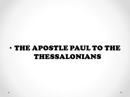 THE APOSTLE PAUL TO THE THESSALONIANS 1. ARE YOU READY FOR THE RAPTURE? 2.