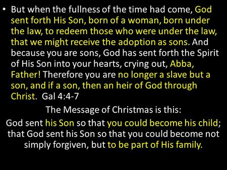 But when the fullness of the time had come, God sent forth His Son, born of a woman, born under the law, to redeem those who were under the law, that we.