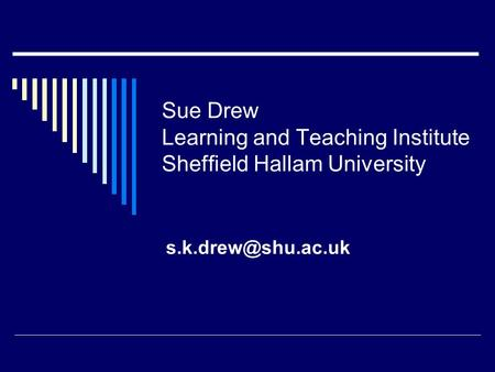Sue Drew Learning and Teaching Institute Sheffield Hallam University