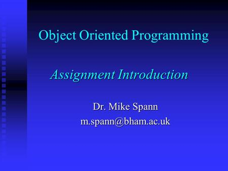 Object Oriented Programming Assignment Introduction Dr. Mike Spann