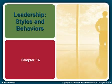 McGraw-Hill/Irwin Copyright © 2013 by The McGraw-Hill Companies, Inc. All rights reserved. Leadership: Styles and Behaviors Chapter 14.