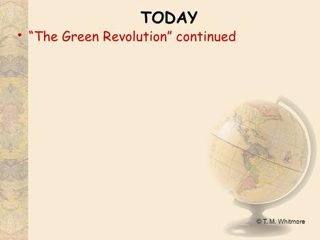 "© T. M. Whitmore TODAY ""The Green Revolution"" continued."