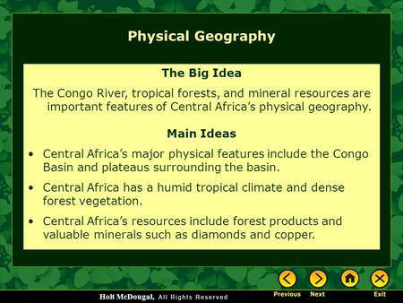 Holt McDougal, Physical Geography The Big Idea The Congo River, tropical forests, and mineral resources are important features of Central Africa's physical.