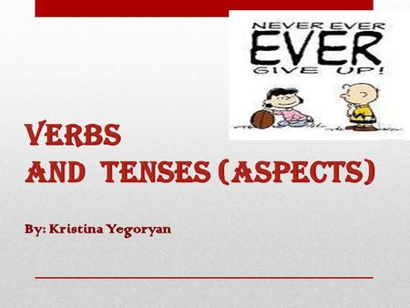 VERBS Verb is a part of speech that shows:  ACTION  STATE OF BEING (NON-ACTION) State of being –be Feelings - love Senses - see Mental activity or state-