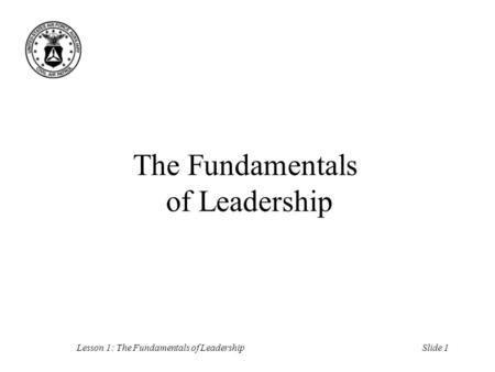 Slide 1Lesson 1: The Fundamentals of Leadership The Fundamentals of Leadership.
