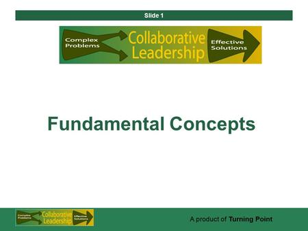 Slide 1 A product of Turning Point Fundamental Concepts.