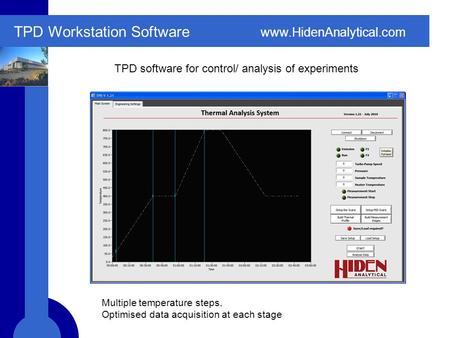 Www.HidenAnalytical.com TPD Workstation Software TPD software for control/ analysis of experiments Multiple temperature steps. Optimised data acquisition.