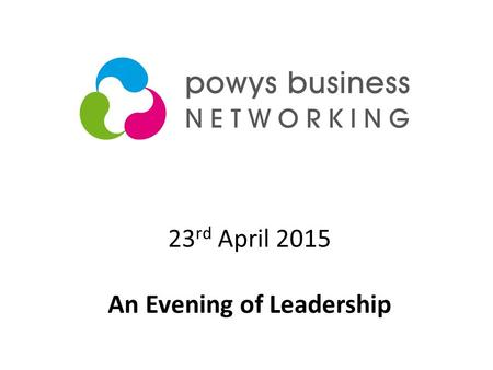 23 rd April 2015 An Evening of Leadership. An An evening of Leadership Ways of working to be experienced this evening Mind MappingAppreciative Inquiry.