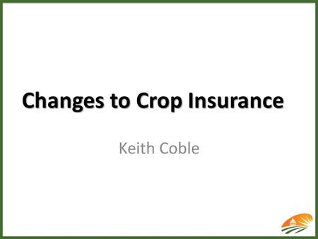 Changes to Crop Insurance Keith Coble. Crop Insurance had grown by five-fold --- apparently supplanted Ad hoc programs --- Insured price risk --- Insured.