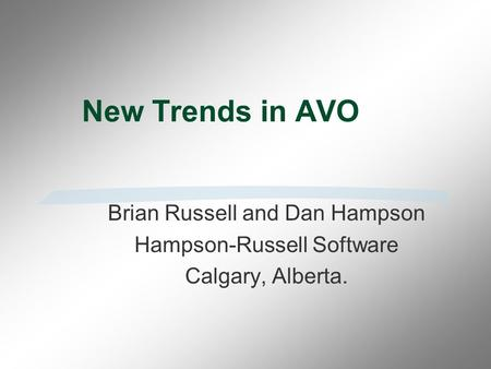New Trends in AVO Brian Russell and Dan Hampson