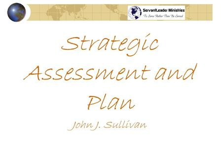 Strategic Assessment and Plan John J. Sullivan. Introduction any organization can use: for profit, not-for- profit new organization: phases 1 & 2 most.