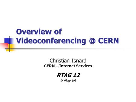 Christian Isnard CERN – Internet Services RTAG 12 5 May 04 Overview of CERN.