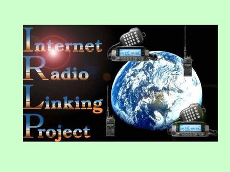 What is IRLP? IRLP (Internet Radio Link Project) is a method to interconnect different two-way FM radio transceivers together worldwide using the Internet.