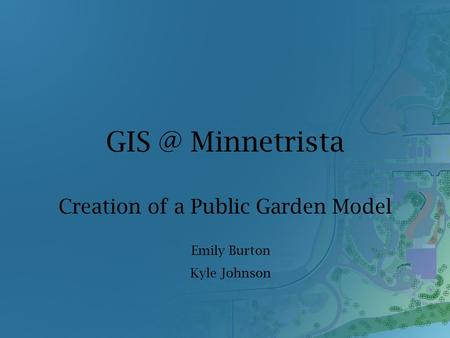 Minnetrista Creation of a Public Garden Model Emily Burton Kyle Johnson.