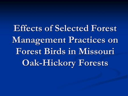 Effects of Selected Forest Management Practices on Forest Birds in Missouri Oak-Hickory Forests.