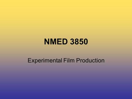 NMED 3850 Experimental Film Production. NMED 3850 Today's Class… Maya Deren Lisa Steele Technical Questions.