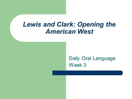 Lewis and Clark: Opening the American West Daily Oral Language Week 3.