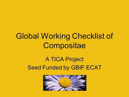 Global Working Checklist of Compositae A TICA Project Seed Funded by GBIF ECAT.