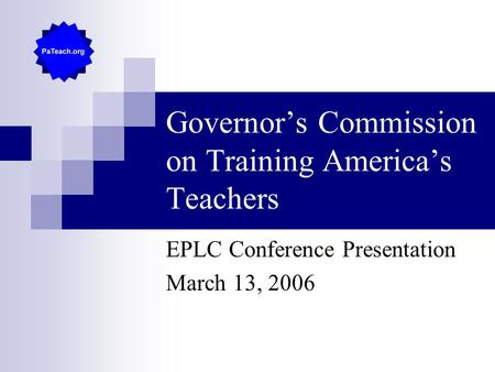 Governor's Commission on Training America's Teachers EPLC Conference Presentation March 13, 2006.