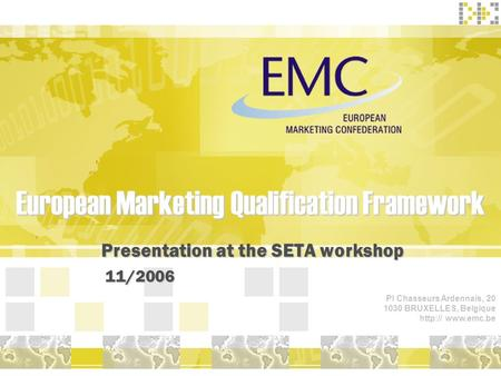 European Marketing Qualification Framework Presentation at the SETA workshop Presentation at the SETA workshop11/2006 Pl Chasseurs Ardennais, 20 1030 BRUXELLES,