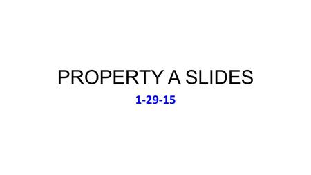 PROPERTY A SLIDES 1-29-15. Thu Jan 29 Music: Cher, Gypsys, Tramps & Thieves (1971) Lunch Today (Meet on 11:55): Baquedano; Corrales; Engstrom;