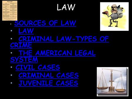 LAW SOURCES OF LAW LAW CRIMINAL LAW-TYPES OF CRIMECRIMINAL LAW-TYPES OF CRIME THE AMERICAN LEGAL SYSTEMTHE AMERICAN LEGAL SYSTEM CIVIL CASES CRIMINAL CASES.