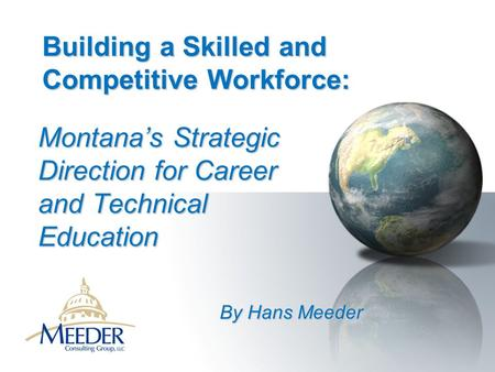 Building a Skilled and Competitive Workforce: By Hans Meeder Montana's Strategic Direction for Career and Technical Education.