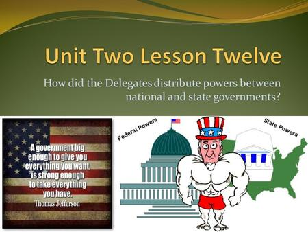 How did the Delegates distribute powers between national and state governments?