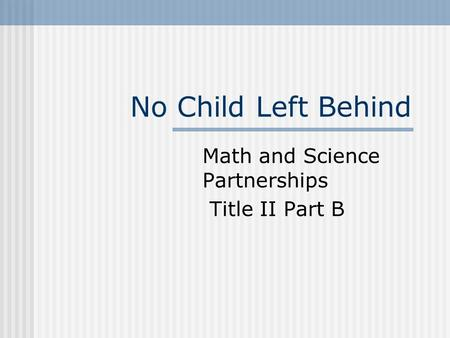 No Child Left Behind Math and Science Partnerships Title II Part B.