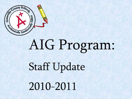 AIG Program: Staff Update 2010-2011. New AIG Standards In response to the 2008 performance audit from the Office of the State Auditor, the NC AIG Program.