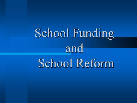 School Funding and School Reform. School Funding- 3 main sources Local44% State50 % Federal 6%