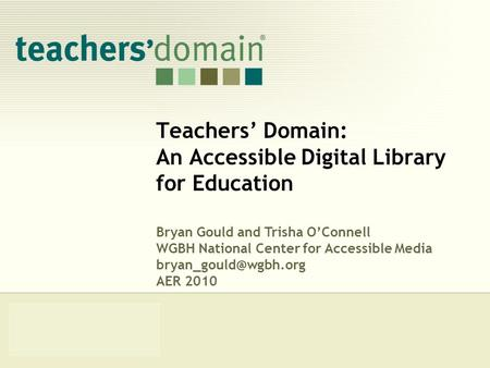 Teachers' Domain: An Accessible Digital Library for Education Bryan Gould and Trisha O'Connell WGBH National Center for Accessible Media
