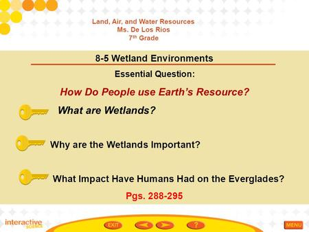 8-5 Wetland Environments Essential Question: How Do People use Earth's Resource? What are Wetlands? Why are the Wetlands Important? What Impact Have Humans.