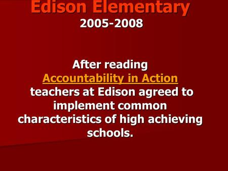 Edison Elementary 2005-2008 After reading Accountability in Action teachers at Edison agreed to implement common characteristics of high achieving schools.