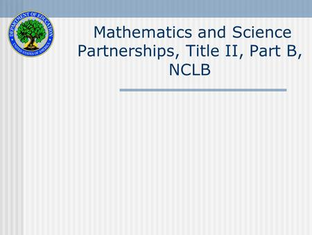 Mathematics and Science Partnerships, Title II, Part B, NCLB.
