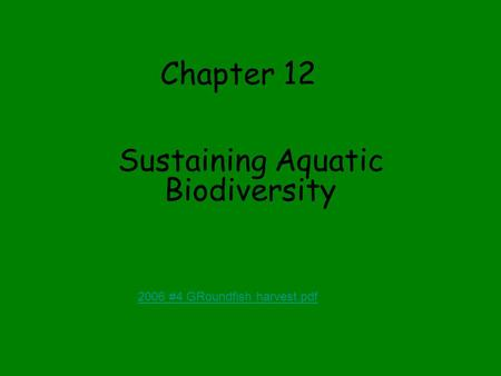 Chapter 12 Sustaining Aquatic Biodiversity 2006 #4 GRoundfish harvest.pdf.