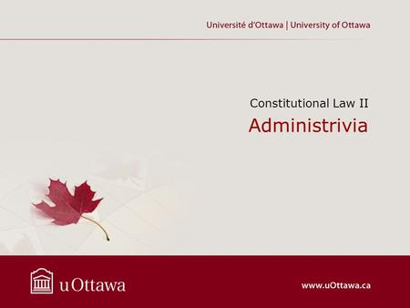 Administrivia Constitutional Law II. Introduction Website: