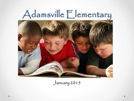 Adamsville Elementary January 2015. A Culture of Learning and professional Learning Communities The new way of doing business.