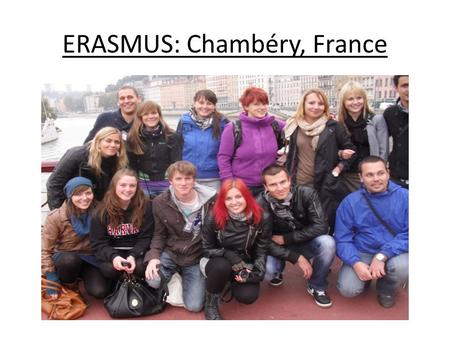 "ERASMUS: Chambéry, France. ESC Chambéry 10km from Chambéry, 20 minutes by bus Situated beside Lac-du-Bourget ""Grand Ecole"" – international business Small."