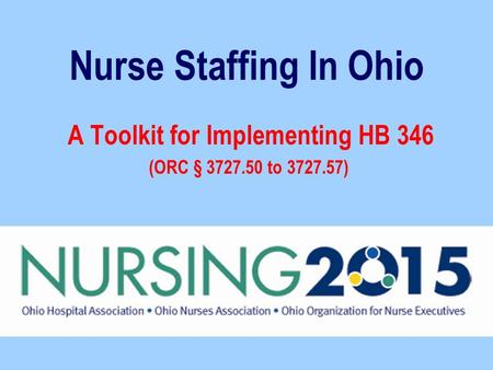 Nurse Staffing In Ohio A Toolkit for Implementing HB 346 (ORC § 3727.50 to 3727.57)