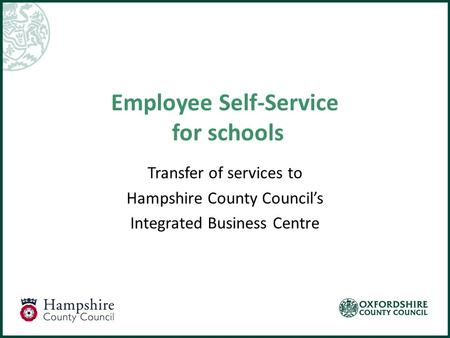 Employee Self-Service for schools Transfer of services to Hampshire County Council's Integrated Business Centre.