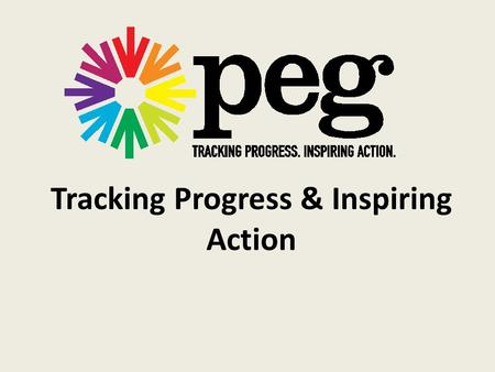 Tracking Progress & Inspiring Action. TRACKING PROGRESS – What are community indicators? How do we know if we are making progress (or not) on the issues.