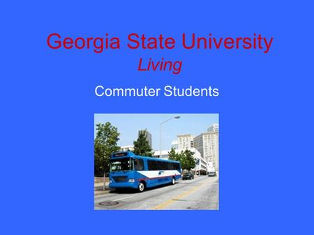 Georgia State University Living Commuter Students.